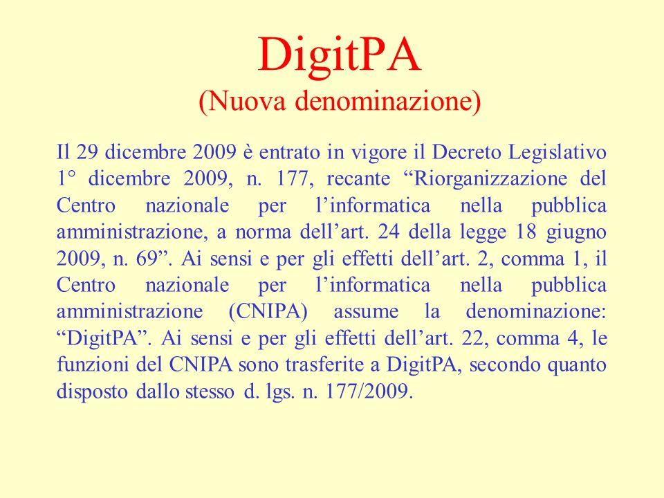 DigitPA (Nuova denominazione) Il 29 dicembre 2009 è entrato in vigore il Decreto Legislativo 1° dicembre 2009, n. 177, recante Riorganizzazione del Ce