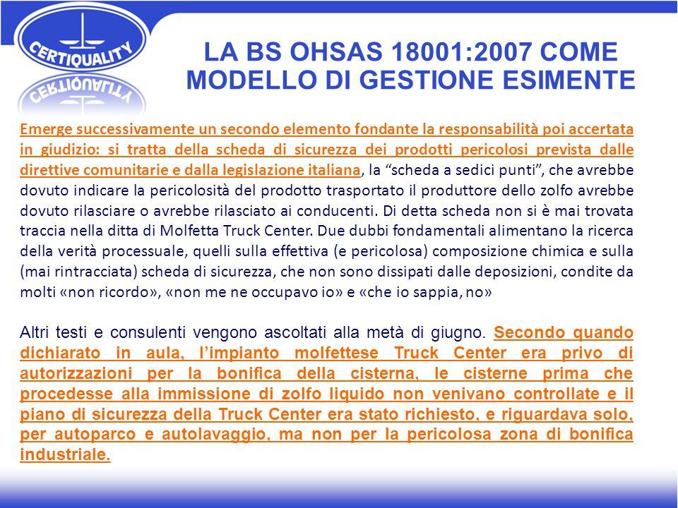 LA BS OHSAS 18001:2007 COME MODELLO DI GESTIONE ESIMENTE Emerge successivamente un secondo elemento fondante la responsabilità poi accertata in giudiz