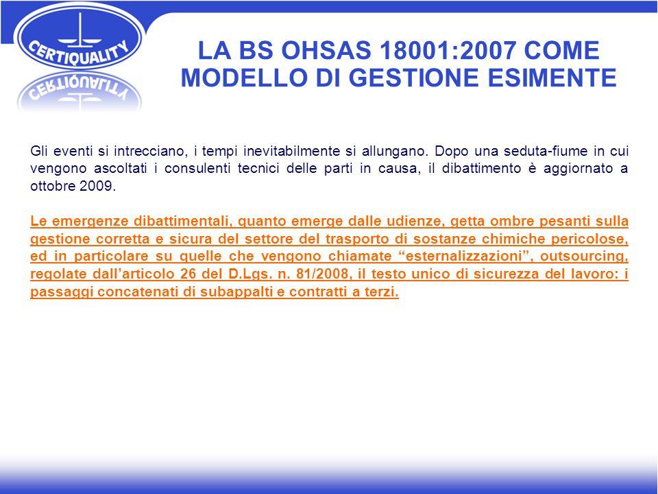 LA BS OHSAS 18001:2007 COME MODELLO DI GESTIONE ESIMENTE Gli eventi si intrecciano, i tempi inevitabilmente si allungano. Dopo una seduta-fiume in cui