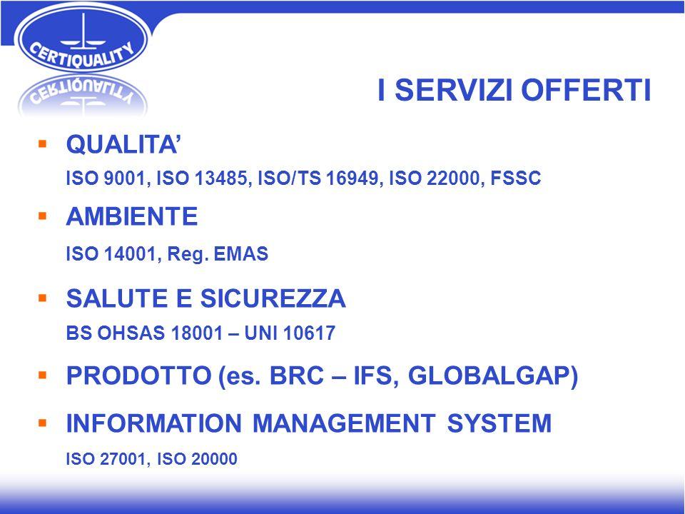 QUALITA ISO 9001, ISO 13485, ISO/TS 16949, ISO 22000, FSSC AMBIENTE ISO 14001, Reg. EMAS SALUTE E SICUREZZA BS OHSAS 18001 – UNI 10617 PRODOTTO (es. B