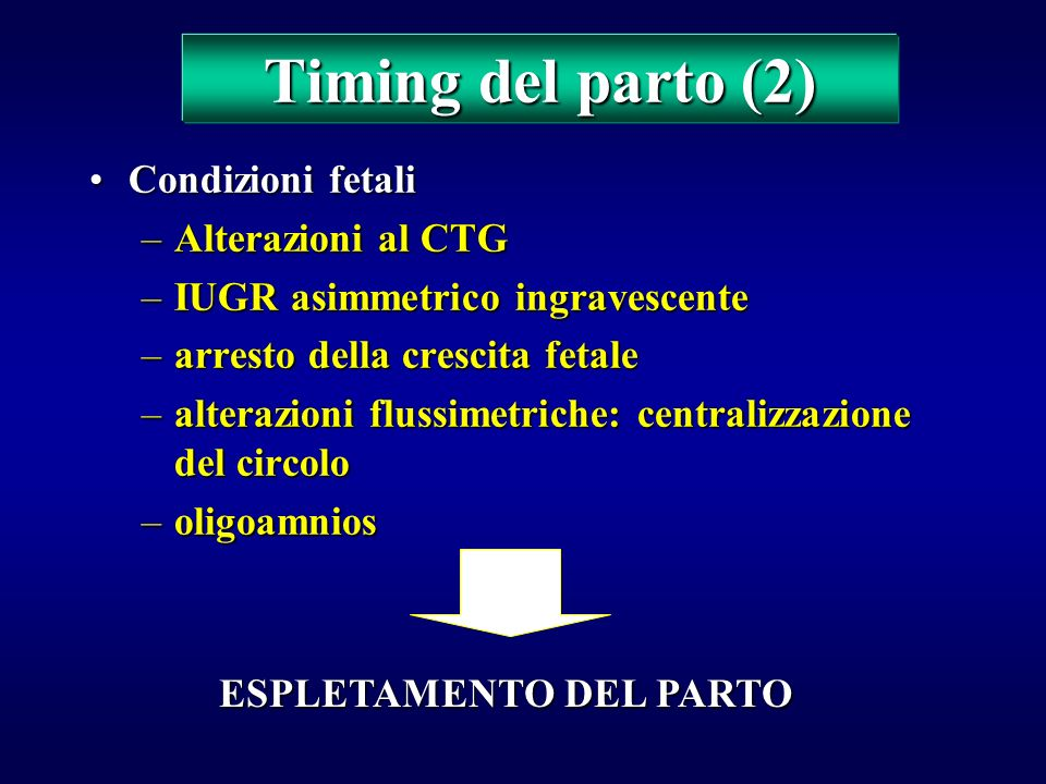Timing del parto (1) –età gestazionale > 38 settimane –preeclampsia severa o quadro di eclampsia imminente –ipertensione resistente a terapia o ingrav