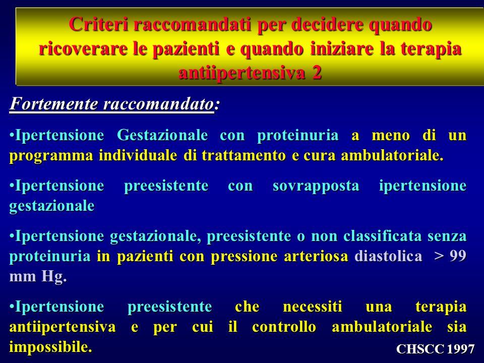 Criteri raccomandati per decidere quando ricoverare le pazienti e quando iniziare la terapia antiipertensiva 1 Ricovero in Ospedale Obbligatorio:Obbli