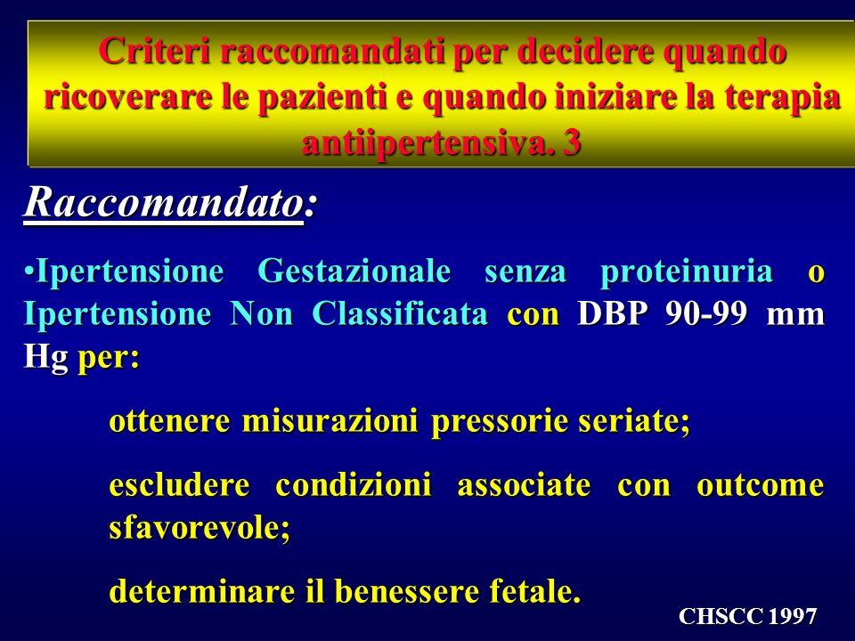 Criteri raccomandati per decidere quando ricoverare le pazienti e quando iniziare la terapia antiipertensiva 2 Fortemente raccomandato: Ipertensione G