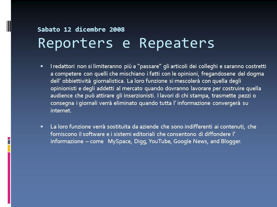 Sabato 12 dicembre 2008 Reporters e Repeaters I redattori non si limiteranno più a passare gli articoli dei colleghi e saranno costretti a competere c