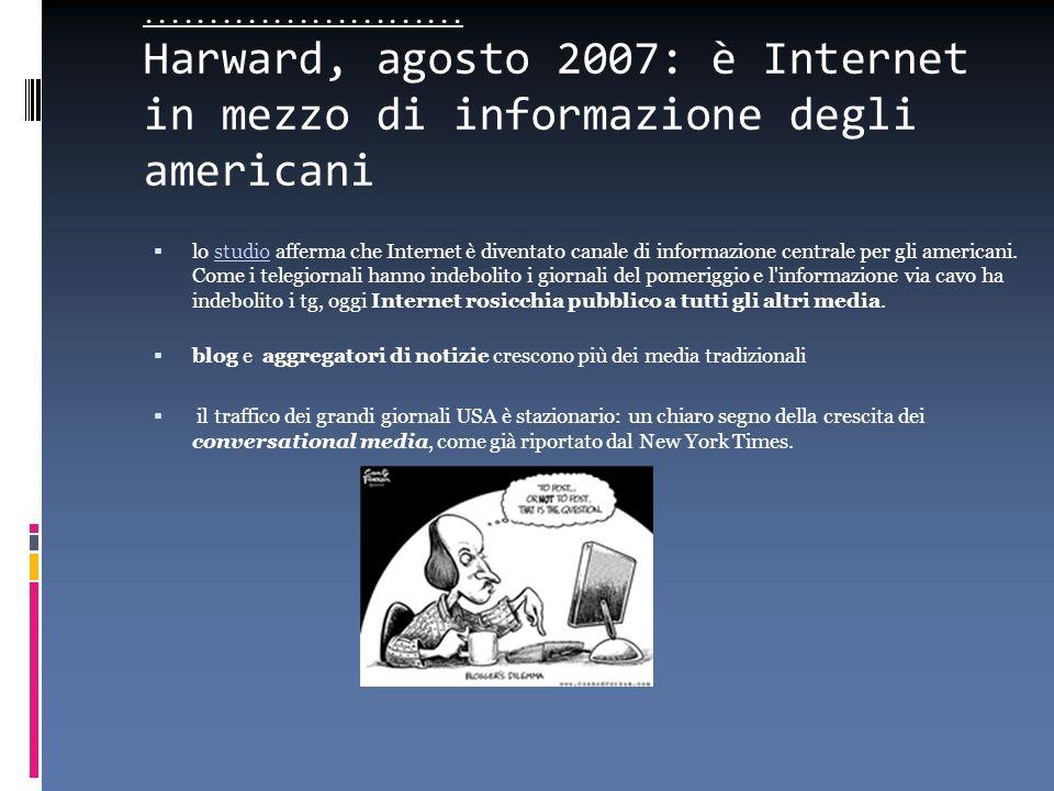 ......................... Harward, agosto 2007: è Internet in mezzo di informazione degli americani lo studio afferma che Internet è diventato canale