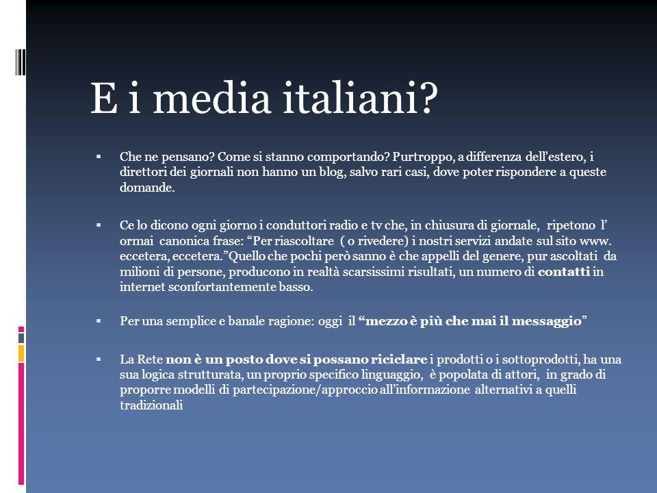 E i media italiani? Che ne pensano? Come si stanno comportando? Purtroppo, a differenza dell'estero, i direttori dei giornali non hanno un blog, salvo