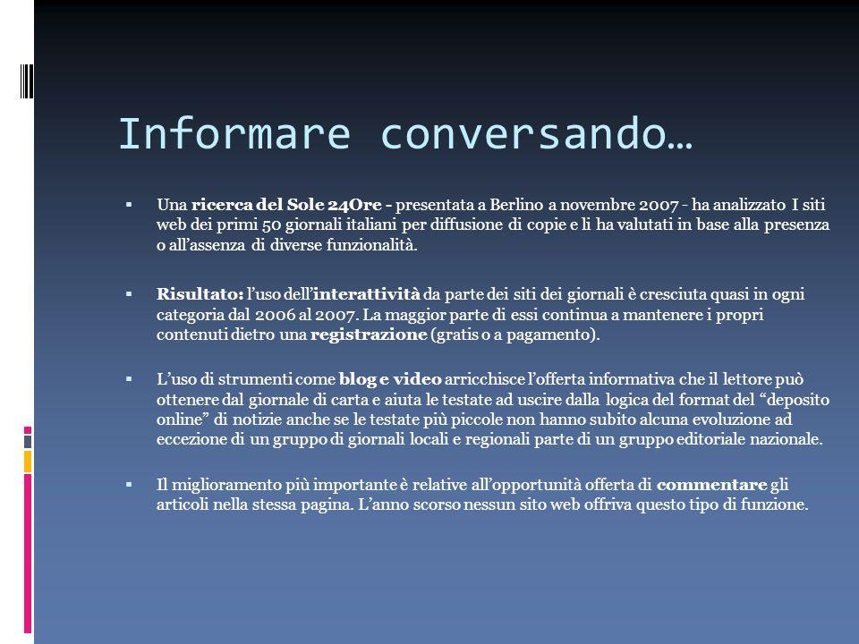 Informare conversando… Una ricerca del Sole 24Ore - presentata a Berlino a novembre 2007 - ha analizzato I siti web dei primi 50 giornali italiani per