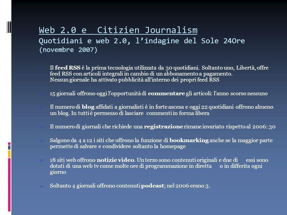 Web 2.0 e Citizien Journalism Quotidiani e web 2.0, lindagine del Sole 24Ore (novembre 2007) Il feed RSS è la prima tecnologia utilizzata da 30 quotid