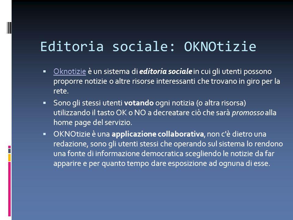 Editoria sociale: OKNOtizie Oknotizie è un sistema di editoria sociale in cui gli utenti possono proporre notizie o altre risorse interessanti che tro
