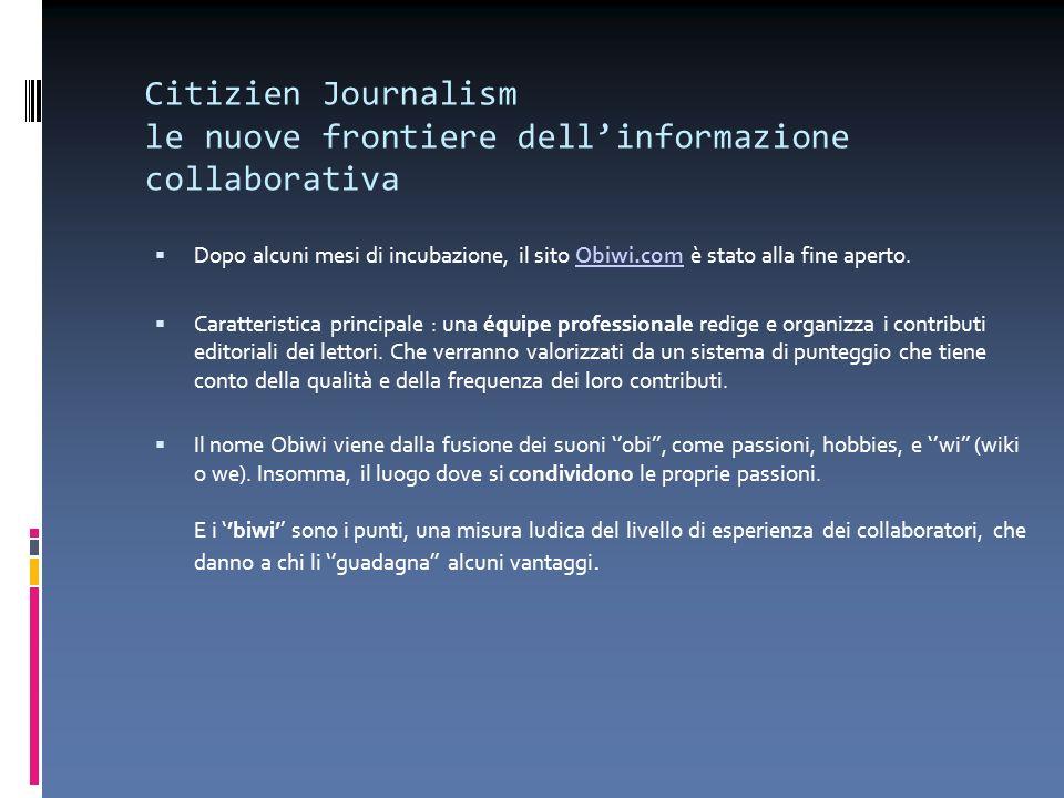 Citizien Journalism le nuove frontiere dellinformazione collaborativa Dopo alcuni mesi di incubazione, il sito Obiwi.com è stato alla fine aperto.Obiw