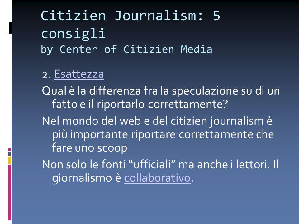 Citizien Journalism: 5 consigli by Center of Citizien Media 2. EsattezzaEsattezza Qual è la differenza fra la speculazione su di un fatto e il riporta