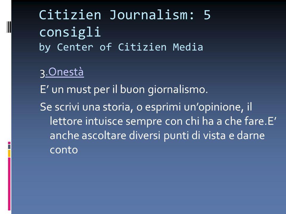 Citizien Journalism: 5 consigli by Center of Citizien Media 3.Onestà.Onestà E un must per il buon giornalismo. Se scrivi una storia, o esprimi unopini