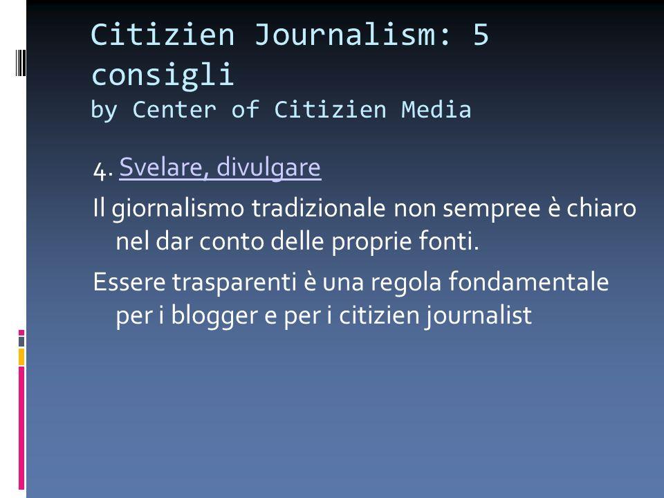 Citizien Journalism: 5 consigli by Center of Citizien Media 4. Svelare, divulgareSvelare, divulgare Il giornalismo tradizionale non sempree è chiaro n