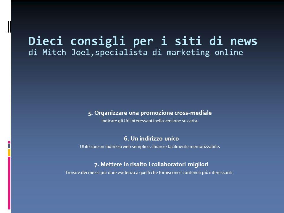 Dieci consigli per i siti di news di Mitch Joel,specialista di marketing online 5. Organizzare una promozione cross-mediale Indicare gli Url interessa