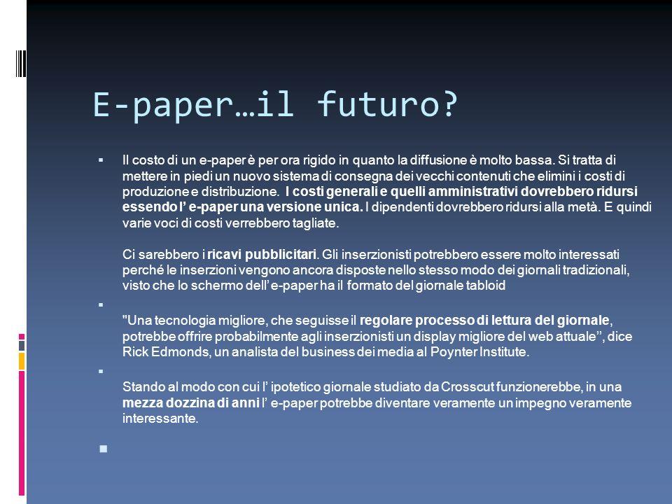 E-paper…il futuro? Il costo di un e-paper è per ora rigido in quanto la diffusione è molto bassa. Si tratta di mettere in piedi un nuovo sistema di co