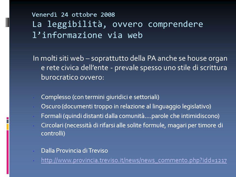 Venerdì 24 ottobre 2008 La leggibilità, ovvero comprendere linformazione via web In molti siti web – soprattutto della PA anche se house organ e rete
