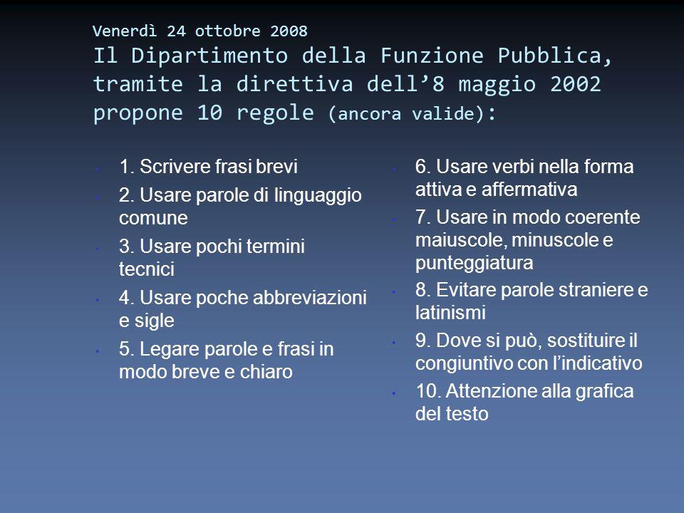 Venerdì 24 ottobre 2008 Il Dipartimento della Funzione Pubblica, tramite la direttiva dell8 maggio 2002 propone 10 regole (ancora valide) : 1. Scriver