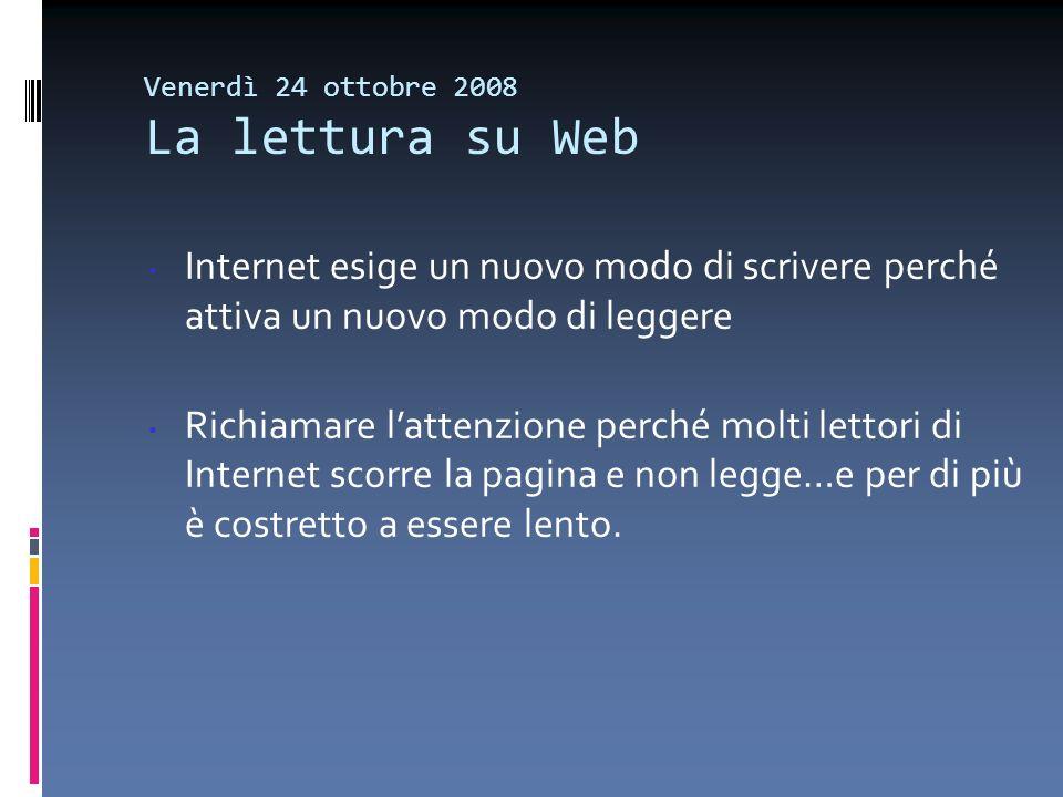 Venerdì 24 ottobre 2008 La lettura su Web Internet esige un nuovo modo di scrivere perché attiva un nuovo modo di leggere Richiamare lattenzione perch