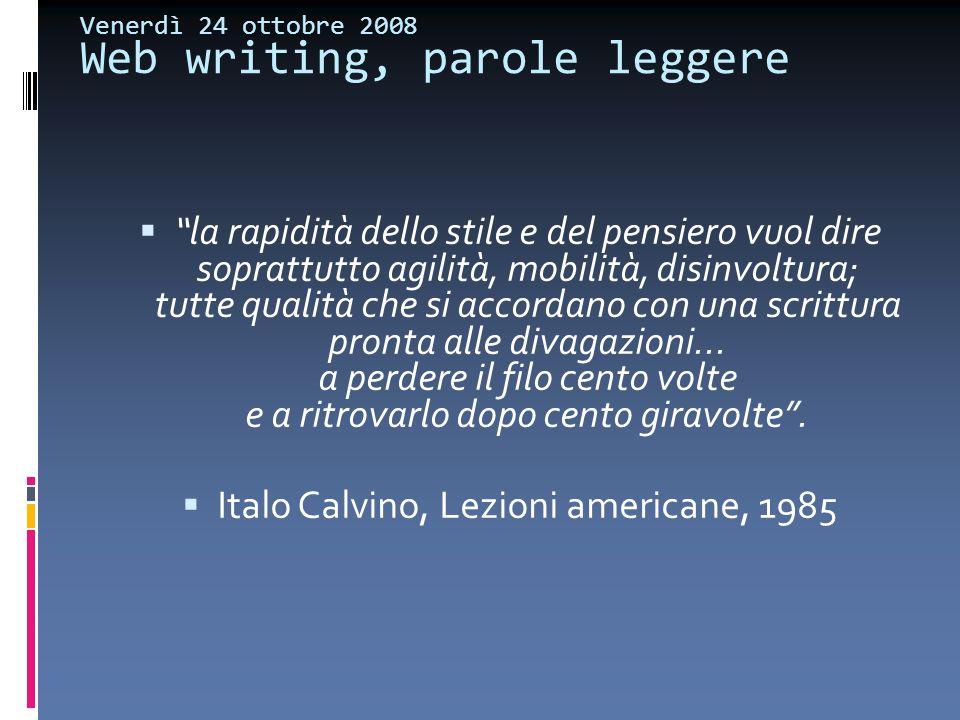 Venerdì 24 ottobre 2008 Web writing, parole leggere la rapidità dello stile e del pensiero vuol dire soprattutto agilità, mobilità, disinvoltura; tutt