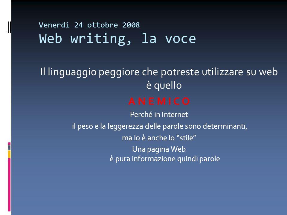 Venerdì 24 ottobre 2008 Web writing, la voce Il linguaggio peggiore che potreste utilizzare su web è quello A N E M I C O Perché in Internet il peso e