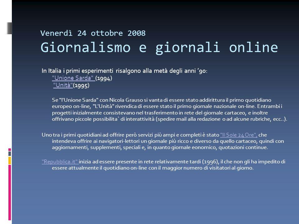 Venerdì 24 ottobre 2008 Giornalismo e giornali online/2 All aumento del numero dei giornali presenti nella Rete si accompagna anche un miglioramento della qualità e dei contenuti dei relativi siti web.