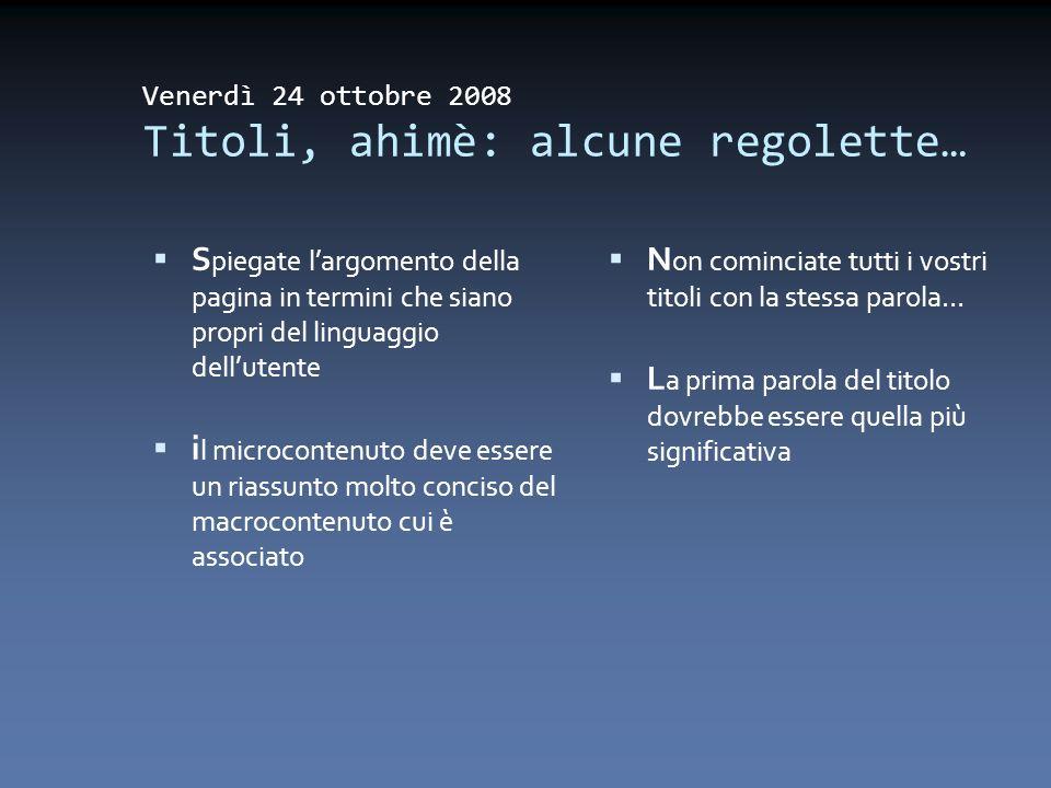 Venerdì 24 ottobre 2008 Titoli, ahimè: alcune regolette… S piegate largomento della pagina in termini che siano propri del linguaggio dellutente i l m