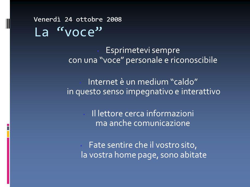 Venerdì 24 ottobre 2008 La voce Esprimetevi sempre con una voce personale e riconoscibile Internet è un medium caldo in questo senso impegnativo e int