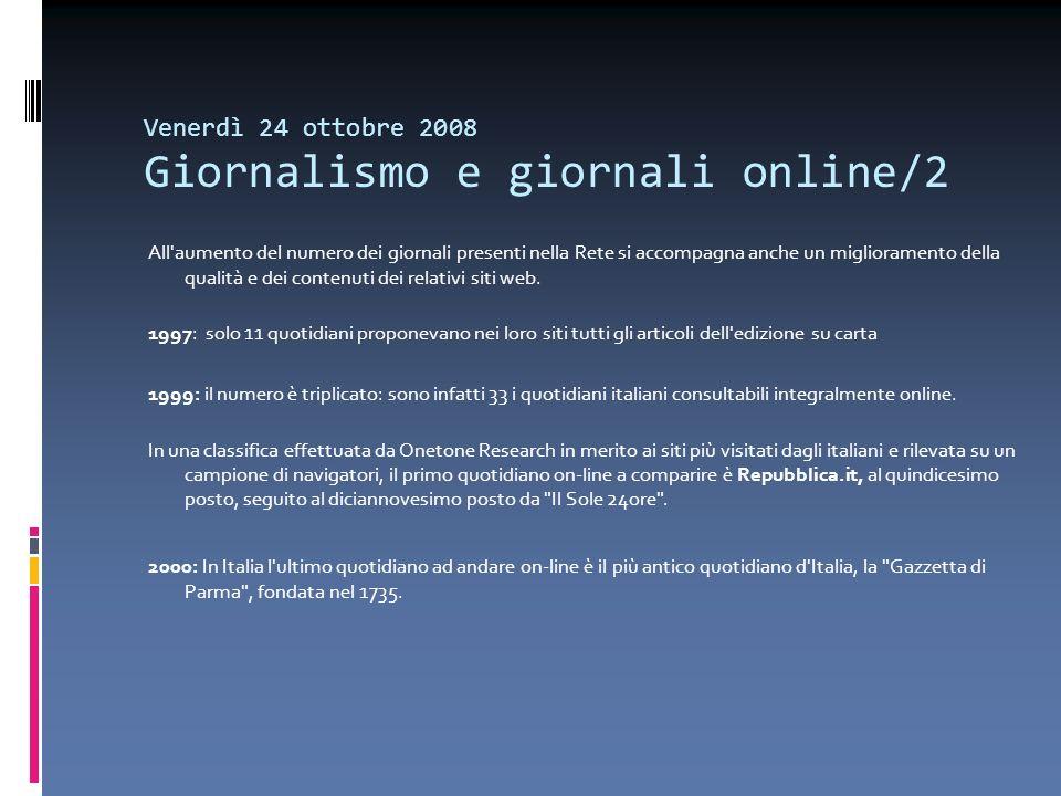 Venerdì 24 ottobre 2008 Giornalismo e giornali online/2 All'aumento del numero dei giornali presenti nella Rete si accompagna anche un miglioramento d