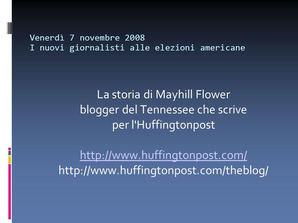 Venerdì 7 novembre 2008 I nuovi giornalisti alle elezioni americane La storia di Mayhill Flower blogger del Tennessee che scrive per l'Huffingtonpost