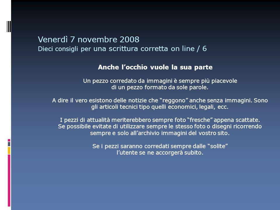Venerdì 7 novembre 2008 Dieci consigli per una scrittura corretta on line / 6 Anche locchio vuole la sua parte Un pezzo corredato da immagini è sempre