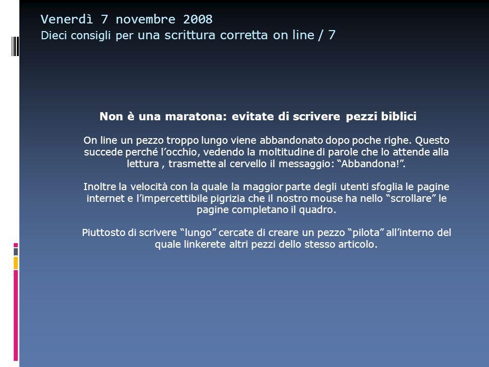 Venerdì 7 novembre 2008 Dieci consigli per una scrittura corretta on line / 7 Non è una maratona: evitate di scrivere pezzi biblici On line un pezzo t
