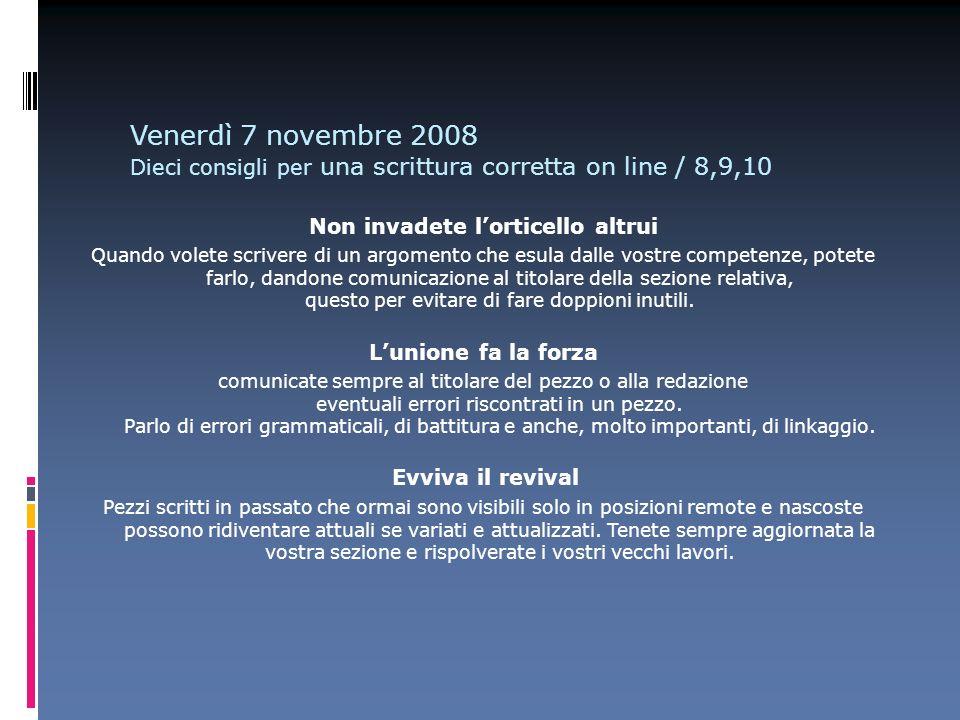 Venerdì 7 novembre 2008 Dieci consigli per una scrittura corretta on line / 8,9,10 Non invadete lorticello altrui Quando volete scrivere di un argomen