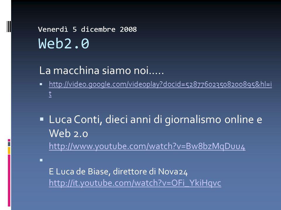 Venerdì 5 dicembre 2008 Web2.0 La macchina siamo noi….. http://video.google.com/videoplay?docid=528776023508200895&hl=i t http://video.google.com/vide