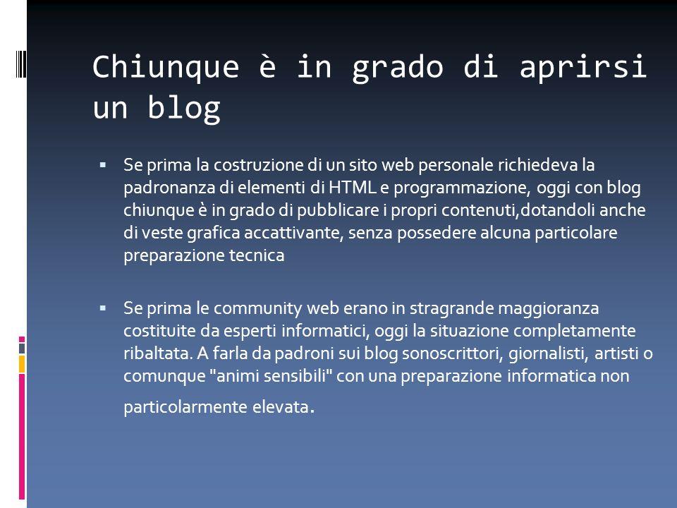 Chiunque è in grado di aprirsi un blog Se prima la costruzione di un sito web personale richiedeva la padronanza di elementi di HTML e programmazione,