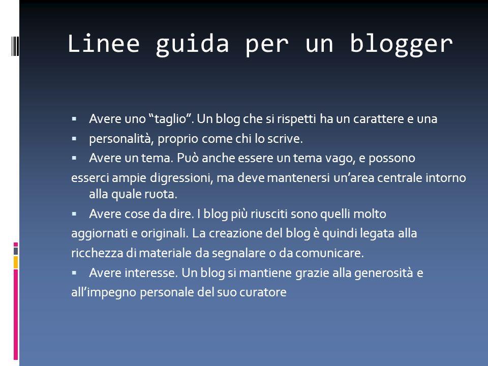 Linee guida per un blogger Avere uno taglio. Un blog che si rispetti ha un carattere e una personalità, proprio come chi lo scrive. Avere un tema. Può
