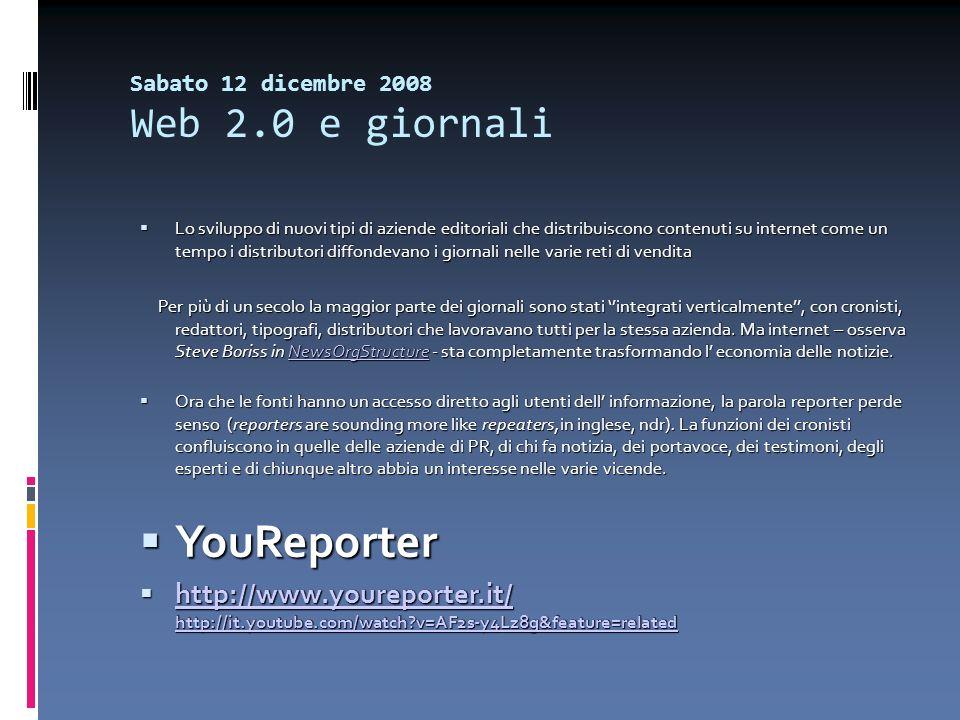 Sabato 12 dicembre 2008 Web 2.0 e giornali Lo sviluppo di nuovi tipi di aziende editoriali che distribuiscono contenuti su internet come un tempo i di