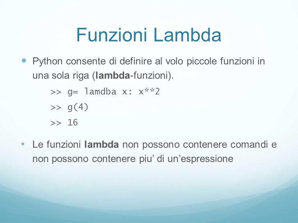 Funzioni Lambda Python consente di definire al volo piccole funzioni in una sola riga (lambda-funzioni). >> g= lamdba x: x**2 >> g(4) >> 16 Le funzion