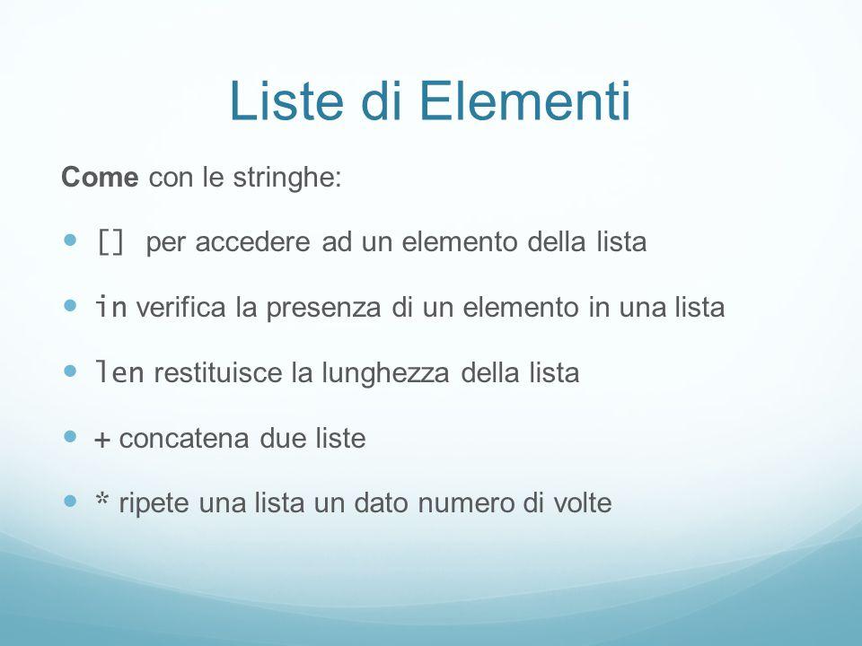 Liste di Elementi Come con le stringhe: [] per accedere ad un elemento della lista in verifica la presenza di un elemento in una lista len restituisce