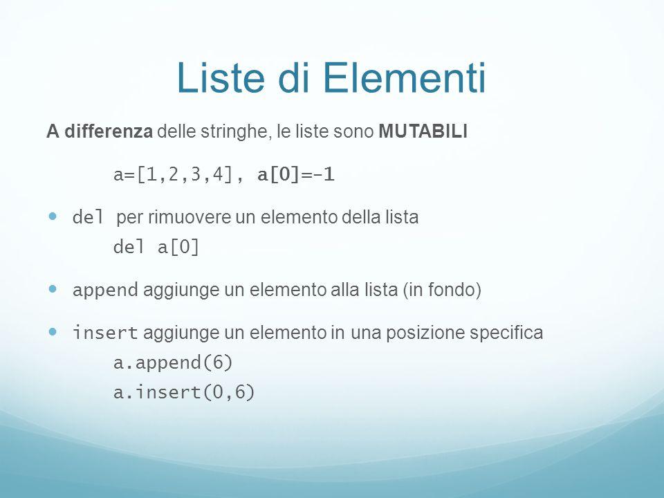 Liste di Elementi A differenza delle stringhe, le liste sono MUTABILI a=[1,2,3,4], a[0]=-1 del per rimuovere un elemento della lista del a[0] append a
