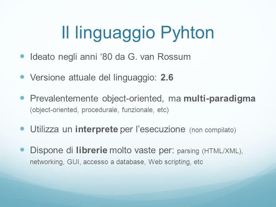 Il linguaggio Pyhton Ideato negli anni 80 da G. van Rossum Versione attuale del linguaggio: 2.6 Prevalentemente object-oriented, ma multi-paradigma (o