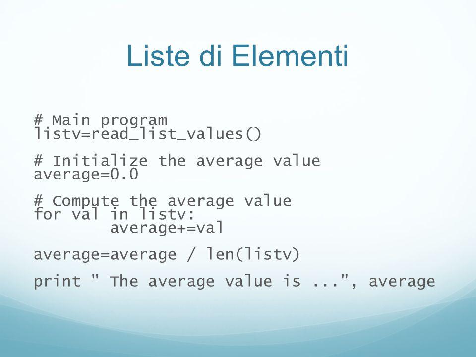 Liste di Elementi # Main program listv=read_list_values() # Initialize the average value average=0.0 # Compute the average value for val in listv: ave