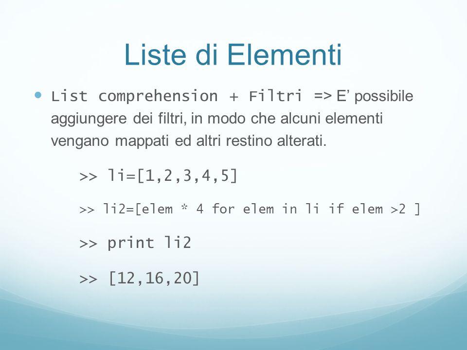 Liste di Elementi List comprehension + Filtri => E possibile aggiungere dei filtri, in modo che alcuni elementi vengano mappati ed altri restino alter