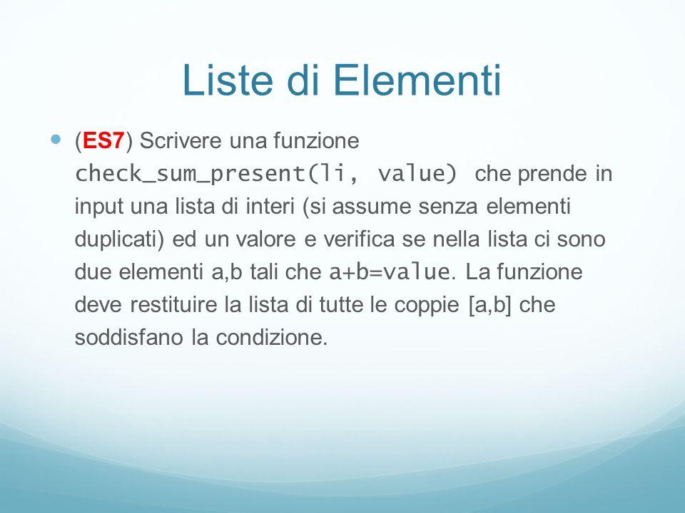 Liste di Elementi (ES7) Scrivere una funzione check_sum_present(li, value) che prende in input una lista di interi (si assume senza elementi duplicati