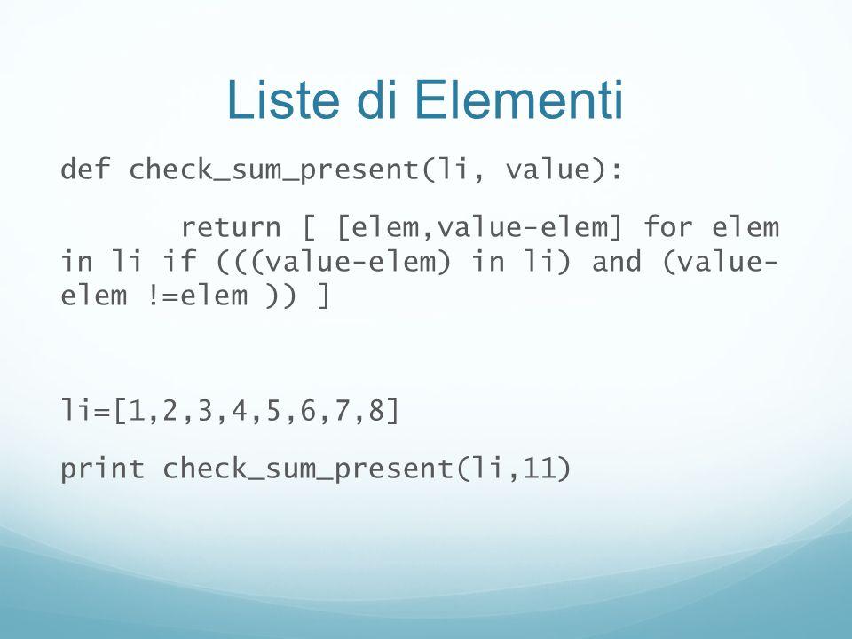 Liste di Elementi def check_sum_present(li, value): return [ [elem,value-elem] for elem in li if (((value-elem) in li) and (value- elem !=elem )) ] li
