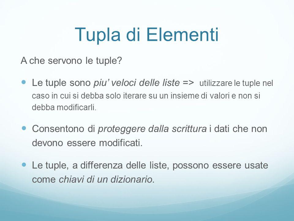 Tupla di Elementi A che servono le tuple? Le tuple sono piu veloci delle liste => utilizzare le tuple nel caso in cui si debba solo iterare su un insi