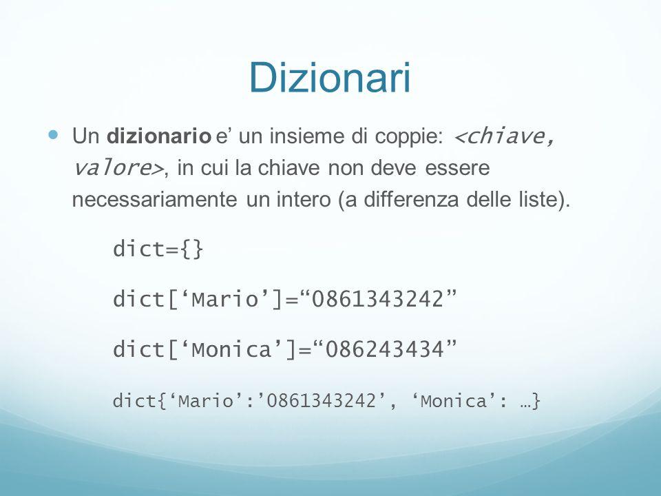 Dizionari Un dizionario e un insieme di coppie:, in cui la chiave non deve essere necessariamente un intero (a differenza delle liste). dict={} dict[M