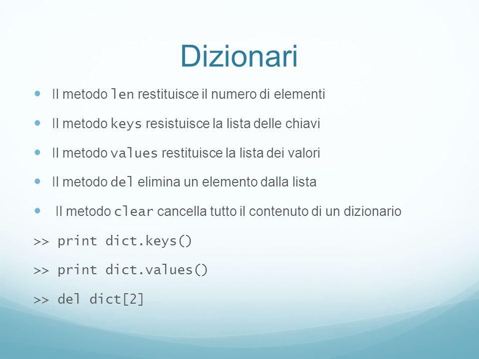 Dizionari Il metodo len restituisce il numero di elementi Il metodo keys resistuisce la lista delle chiavi Il metodo values restituisce la lista dei v