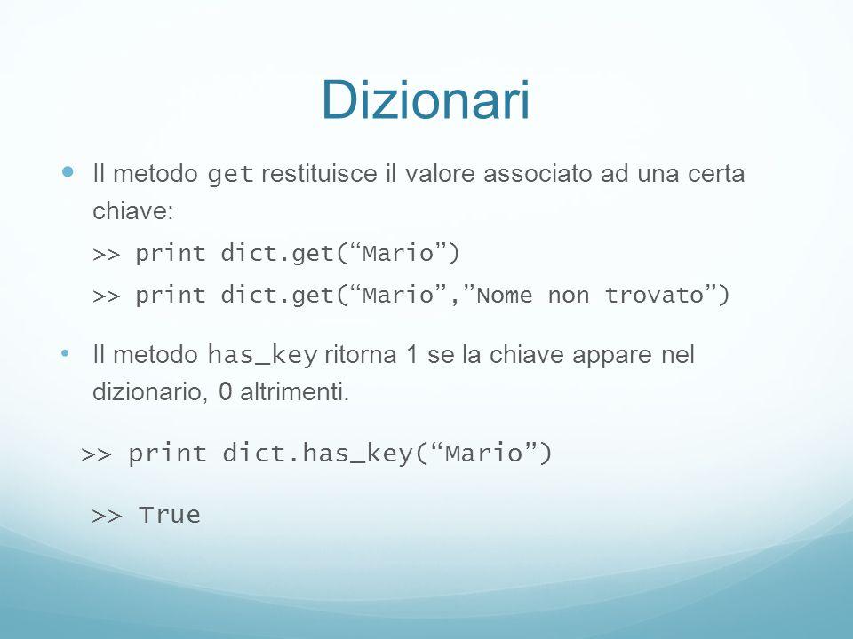 Dizionari Il metodo get restituisce il valore associato ad una certa chiave: >> print dict.get(Mario) >> print dict.get(Mario,Nome non trovato) Il met