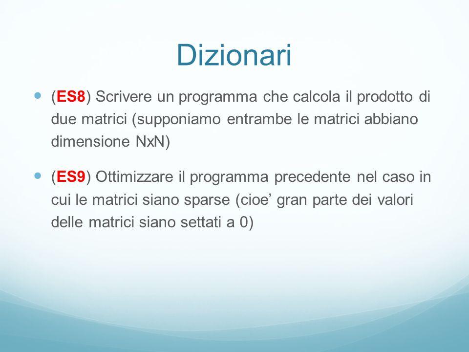 Dizionari (ES8) Scrivere un programma che calcola il prodotto di due matrici (supponiamo entrambe le matrici abbiano dimensione NxN) (ES9) Ottimizzare