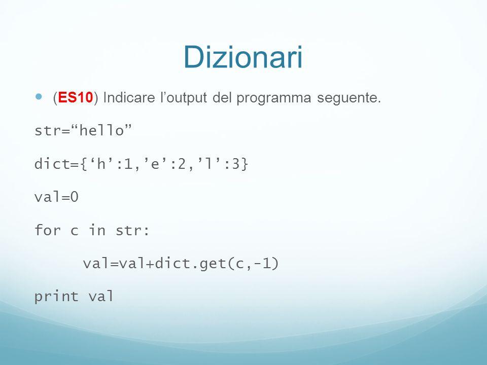 Dizionari (ES10) Indicare loutput del programma seguente. str=hello dict={h:1,e:2,l:3} val=0 for c in str: val=val+dict.get(c,-1) print val